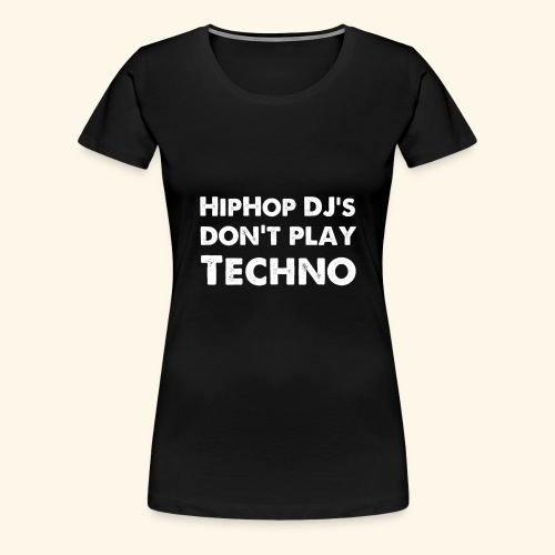 HipHop DJ's don't play Techno - Frauen Premium T-Shirt