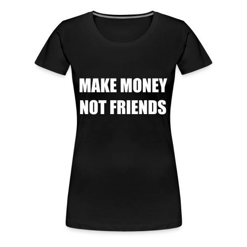 MAKE MONEY NOT FRIENDS LOGO - Frauen Premium T-Shirt