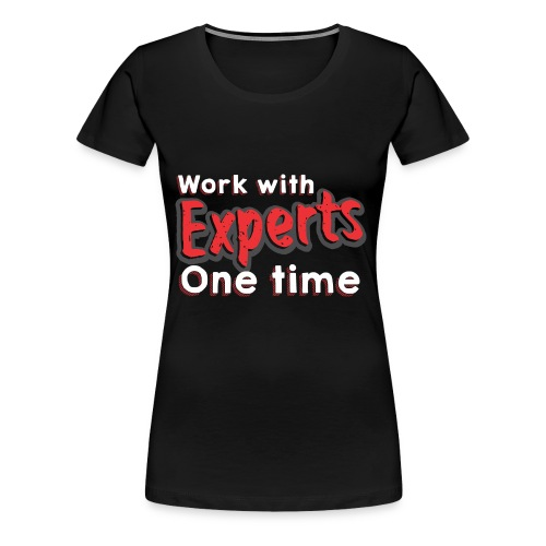 work with expert one time - Frauen Premium T-Shirt