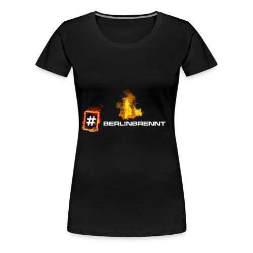 #berlinbrennt - Frauen Premium T-Shirt