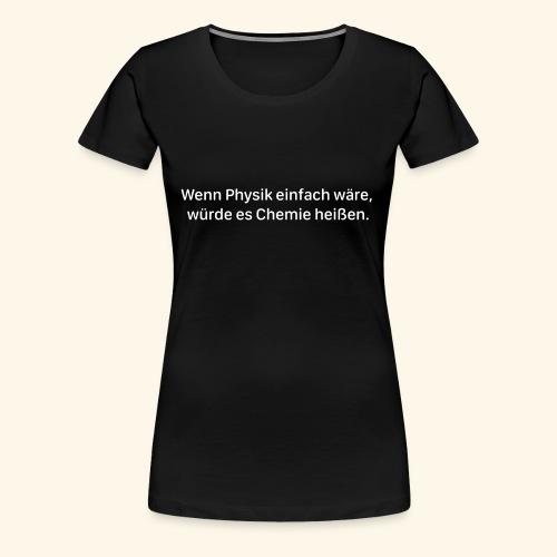 Wenn Physik einfach wäre - Frauen Premium T-Shirt