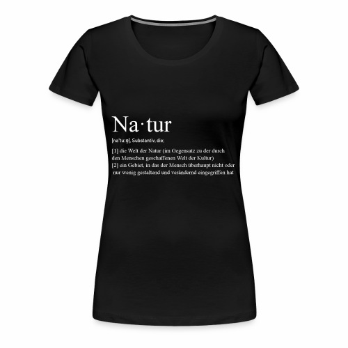 Natur Definition - Frauen Premium T-Shirt