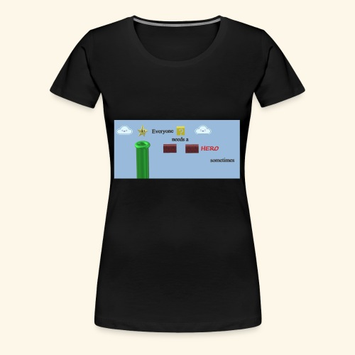 Everyone Needs a Hero - Frauen Premium T-Shirt