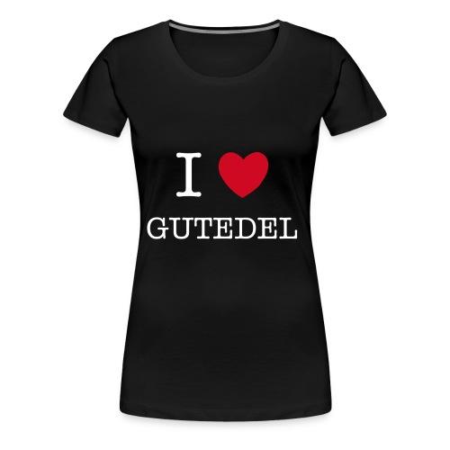 I LOVE GUTEDEL - Frauen Premium T-Shirt