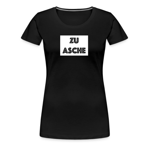 ZU ASCHE - Frauen Premium T-Shirt