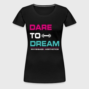 DARE TO DREAM - Camiseta premium mujer