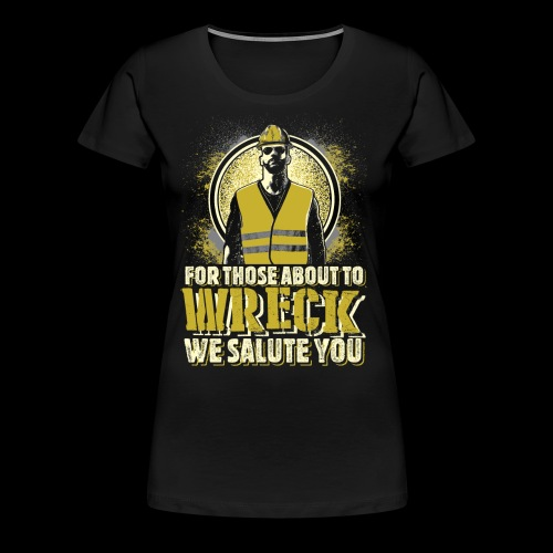 FOR THOSE ABOUT TO WRECK - Women's Premium T-Shirt