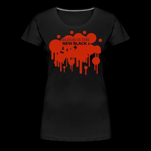 Blood is the New Black - Frauen Premium T-Shirt
