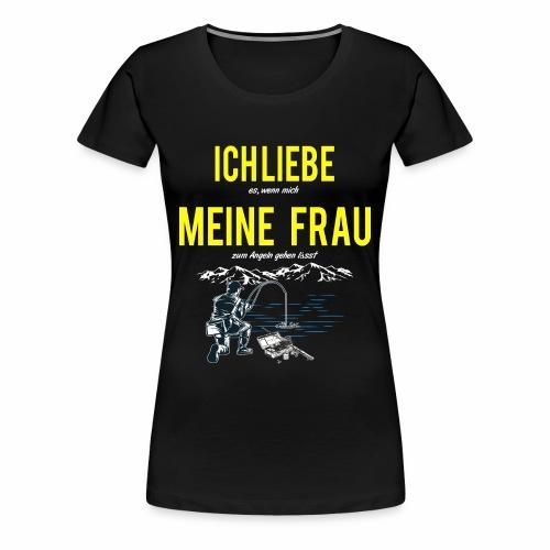 Ich liebe meine Frau, aber Angeln noch mehr Angler - Frauen Premium T-Shirt