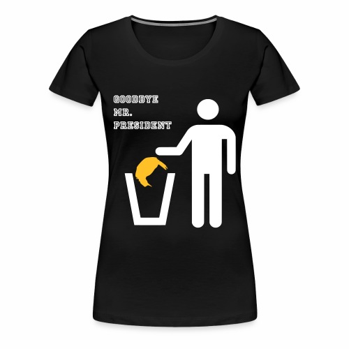 goodbye mr president - Frauen Premium T-Shirt