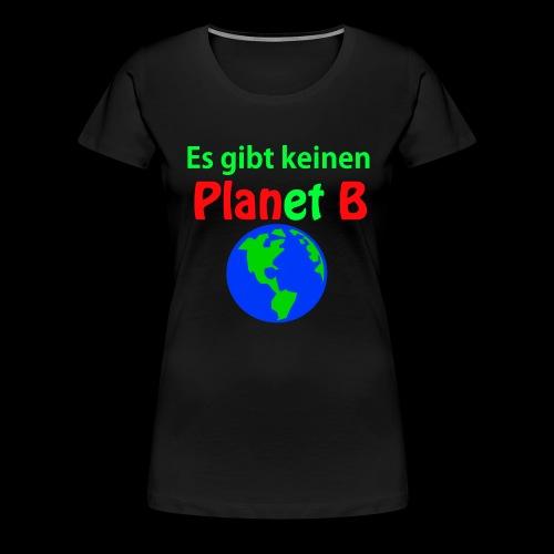 Es gibt keinen Plan B - Frauen Premium T-Shirt