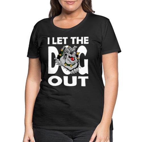 Hund i let the DOG out Bulldogge Hundebesitzer - Frauen Premium T-Shirt