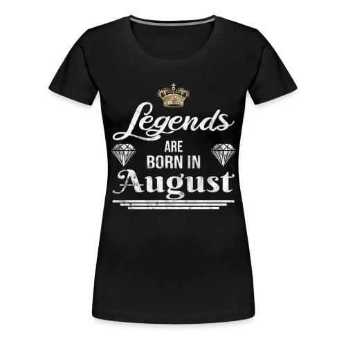Legends are born in August Geburtstag im August - Frauen Premium T-Shirt