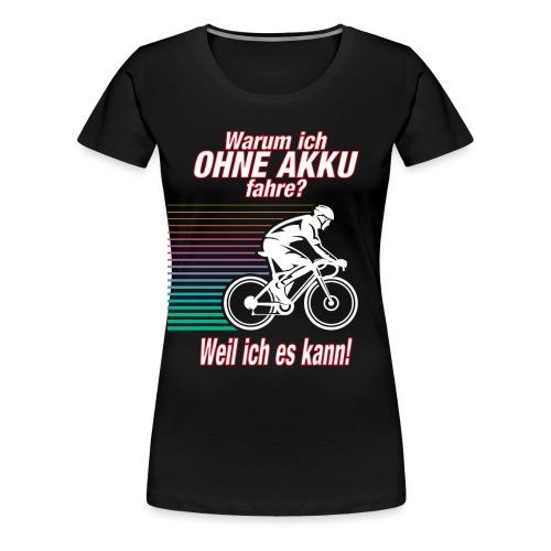 Warum ich ohne Akku fahre? Lustige Sprüche - Frauen Premium T-Shirt