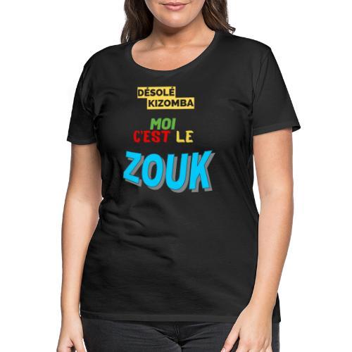 DÉSOLÉ KIZOMBA JE PRÉFÈRE LE ZOUK. 😢😜 - T-shirt Premium Femme