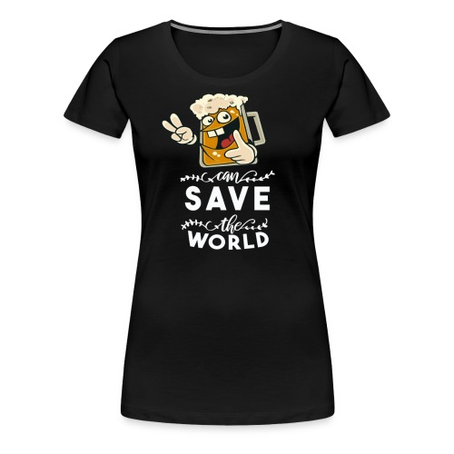 Beer can save the world Bier can save the world - Frauen Premium T-Shirt