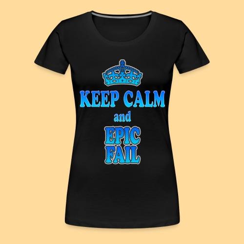 Keep Calm and... epic fail - Maglietta Premium da donna