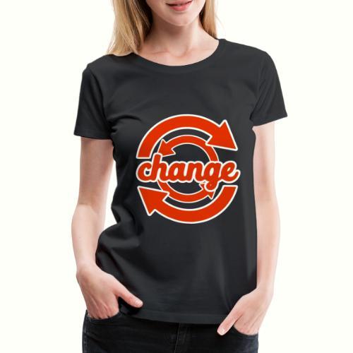 Change - Denke anderes als andere und ändere was - Frauen Premium T-Shirt
