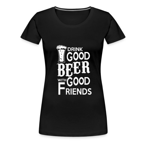 Drink beer with friends - Frauen Premium T-Shirt