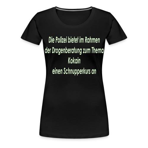 Kokain Schnupperkurs Polizei - Frauen Premium T-Shirt
