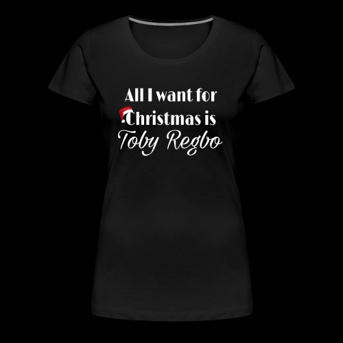 All I want for christmas is Toby Regbo - T-shirt Premium Femme