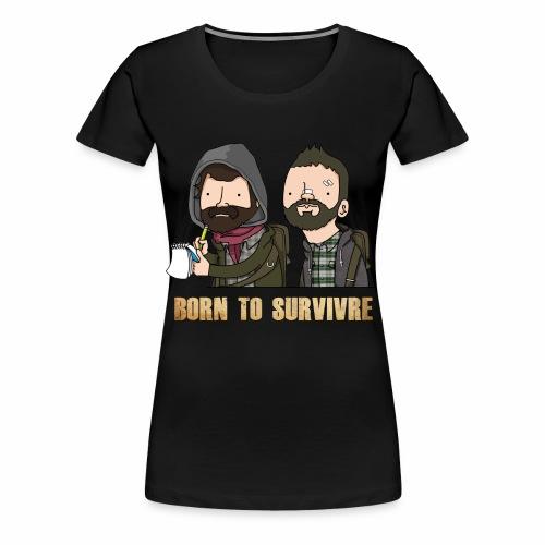 Born to Survivre - T-shirt Premium Femme