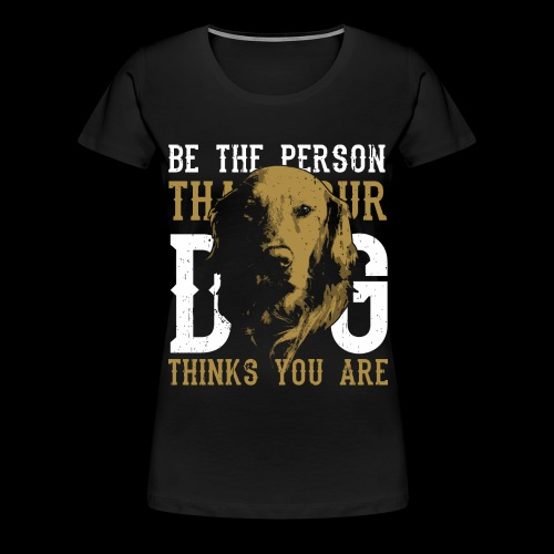 Hund Sei die Person für die dich dein Hund hält! - Frauen Premium T-Shirt