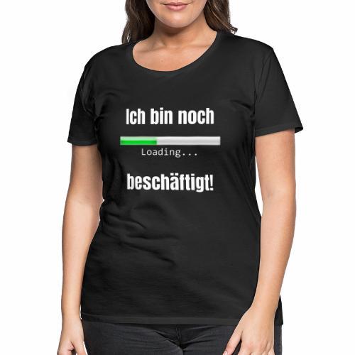 Ich bin noch beschäftigt! - Frauen Premium T-Shirt