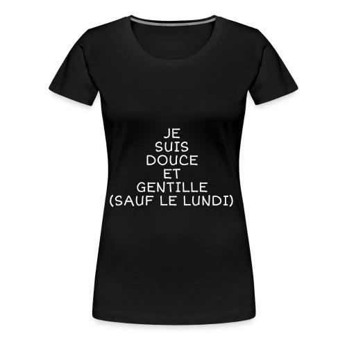 Douce gentille sauf le lundi - T-shirt Premium Femme