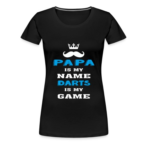 PAPA is my Name, DARTS is My Game, Father's Day - Women's Premium T-Shirt