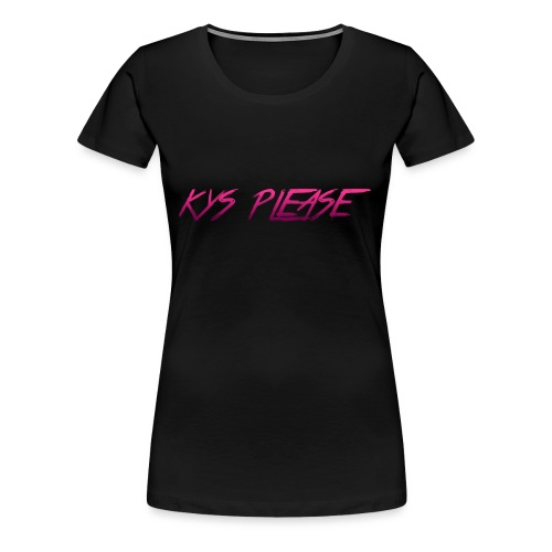 Kys Please - Women's Premium T-Shirt