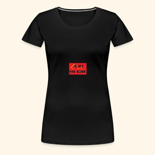 Is my the boss - T-shirt Premium Femme