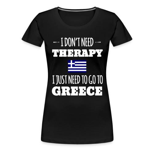 Ich brauch keine Therapie muss nach Griechenland - Frauen Premium T-Shirt