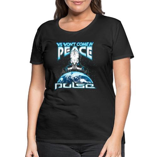 We Won't Come In Peace (Pulse) - Frauen Premium T-Shirt