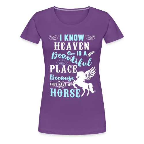 I know heaven is a beautiful place - Women's Premium T-Shirt
