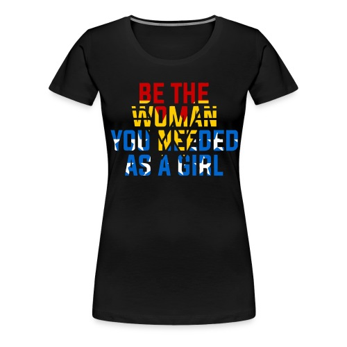 Be the woman you needed as a girl - Women's Premium T-Shirt
