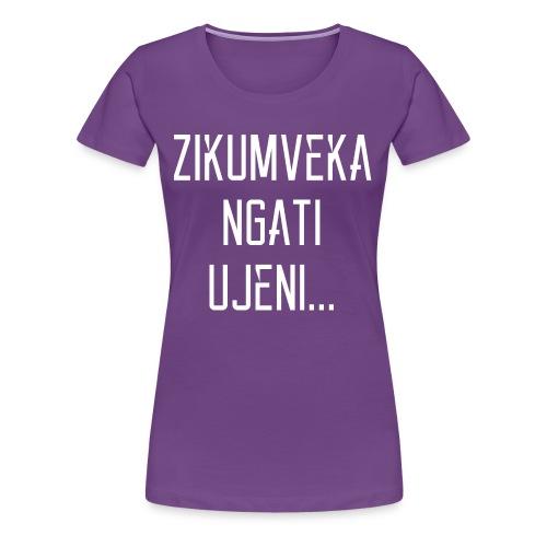 Zikumveka Ngati Ujeni - Women's Premium T-Shirt