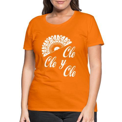 Ole,Ole y Ole (Mujer) - Camiseta premium mujer
