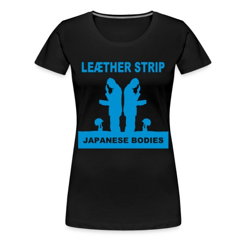 Leaether Strip Japanese Bodies - Women's Premium T-Shirt