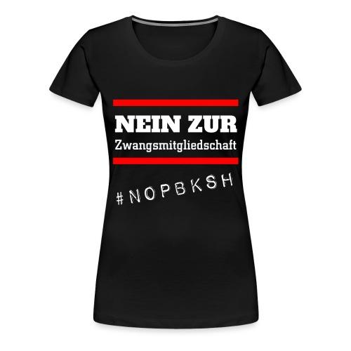 #nopbksh | Nein zur Pflegeberufskamer SH | Pflege - Frauen Premium T-Shirt