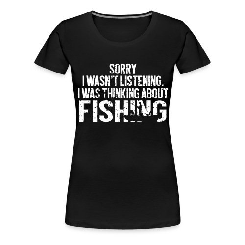 I was thinking about fishing - Women's Premium T-Shirt