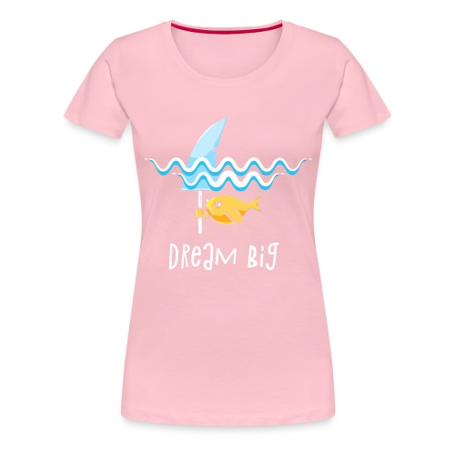 Dream big is shark - Women's Premium T-Shirt