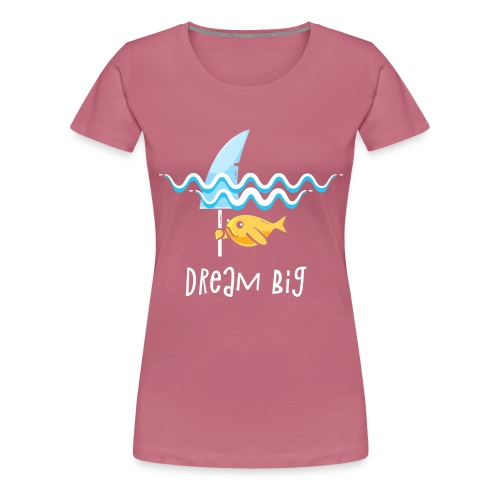 Dream big is shark - Women's Premium T-Shirt