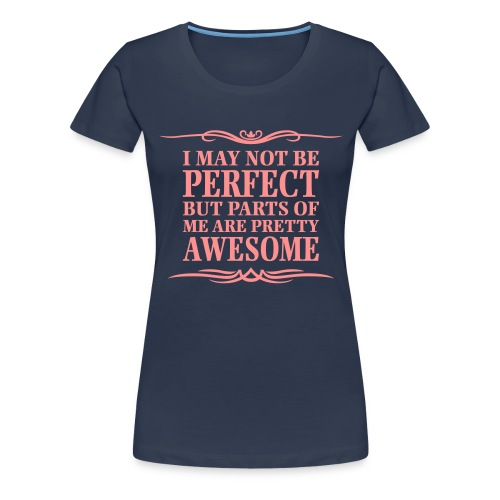 I May Not Be Perfect - Women's Premium T-Shirt