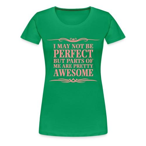 I May Not Be Perfect - Women's Premium T-Shirt