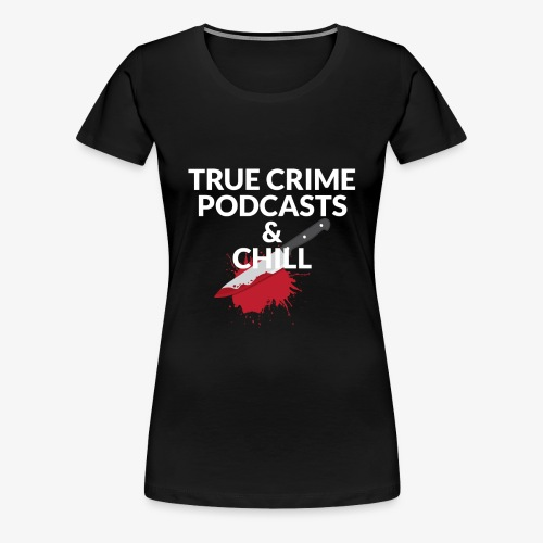 True crime podcasts and chill - Dame premium T-shirt