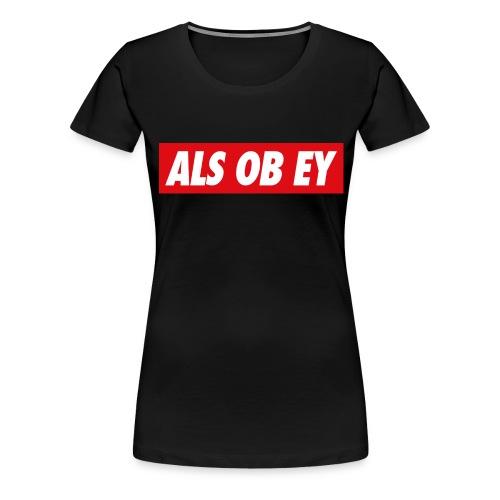 ALS OB EY - Frauen Premium T-Shirt