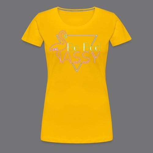 BE BAD ASSY t-shirts - Women's Premium T-Shirt