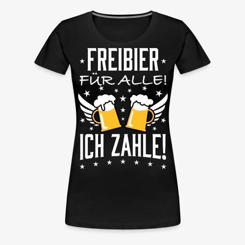 114 Freibier für alle ich zahle Bier Prost - Frauen Premium T-Shirt