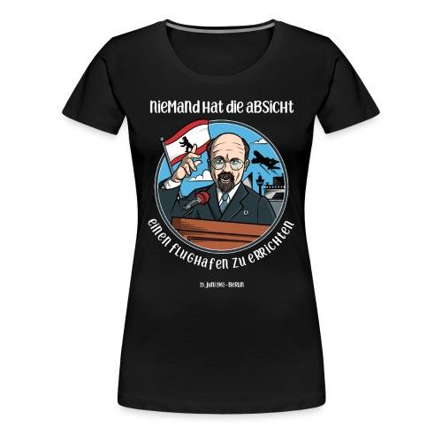 Niemand hat die Absicht einen Flughafen... Berlin - Frauen Premium T-Shirt